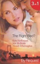 The Right Bed?: Your Bed or Mine? (The Wrong Bed, Book 42) / Cold Case, Hot Bodies (The Wrong Bed, Book 40) / A Breath Away (The Wrong Bed, Book 39) (Mills & Boon By Request) ebook by Kate Hoffmann, Jule McBride, Wendy Etherington