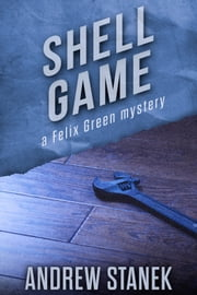 Shell Game - A Felix Green Mystery ebook by Andrew Stanek