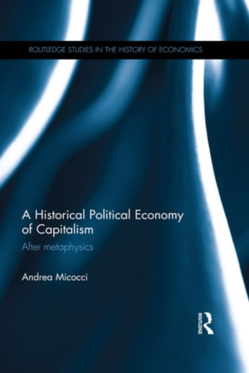 A Historical Political Economy of Capitalism - After metaphysics ebook by Andrea Micocci