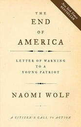 The End of America - Letter of Warning to a Young Patriot ebook by Naomi Wolf