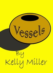 Vessels ebook by Kelly Miller