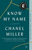 Know My Name - A Memoir ebook by Chanel Miller
