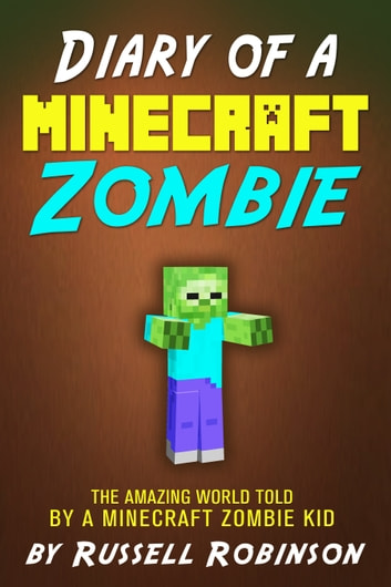 Diary of a Minecraft Zombie: The Amazing Minecraft World Told by a Minecraft Zombie Kid ebook by Russell Robinson