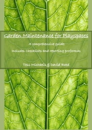 Abridged version: Garden maintenance for playspaces ebook by Tess Michaels Sr