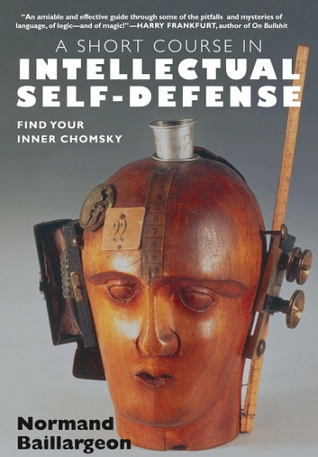 A Short Course in Intellectual Self Defense - Find Your Inner Chomsky ebook by Normand Baillargeon