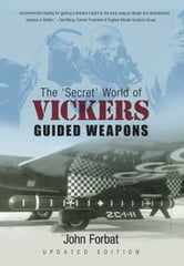 Secret World of Vickers Guided Weapons ebook by John Forbat