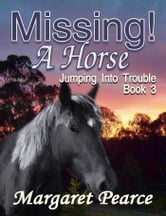 Jumping into Trouble Book 3: Missing! A Horse ebook by Margaret Pearce
