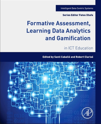 Formative Assessment, Learning Data Analytics and Gamification - In ICT Education ebook by Santi Caballé,Robert Clarisó