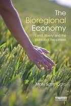 The Bioregional Economy - Land, Liberty and the Pursuit of Happiness ebook by Molly Scott Cato