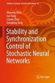 Stability and Synchronization Control of Stochastic Neural Networks ebook by Wuneng Zhou,Jun Yang,Liuwei Zhou,Dongbing Tong