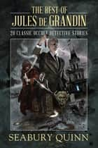 The Best of Jules de Grandin - 20 Classic Occult Detective Stories ebook by Seabury Quinn