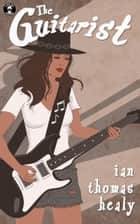 The Guitarist ebook by Ian Thomas Healy