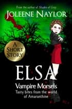 Elsa (Vampire Morsels) ebook by Joleene Naylor