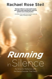 Running in Silence - My Drive for Perfection and the Eating Disorder that Fed it ebook by Rachael Rose Steil