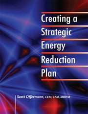 Creating a Strategic Energy Reduction Plan ebook by Scott Offermann