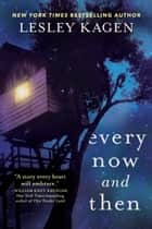 Every Now and Then - A Novel ebook by Lesley Kagen
