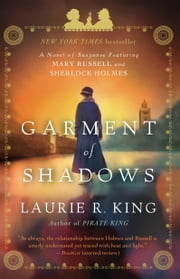 Garment of Shadows - A novel of suspense featuring Mary Russell and Sherlock Holmes ebook by Laurie R. King