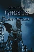 Ghosts Coast-To-Coast ebook by William Uchtman