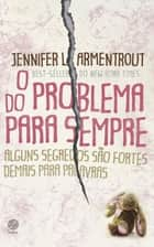 O problema do para sempre ebook by Jennifer L. Armentrout