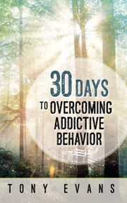 30 Days to Overcoming Addictive Behavior ebook by Tony Evans