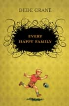 Every Happy Family ebook by Dede Crane