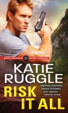 Risk It All ebook by Katie Ruggle