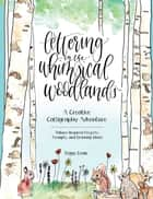 Lettering in the Whimsical Woodlands - A Creative Calligraphy Adventure--Nature-Inspired Projects, Prompts and Drawing Ideas ebook by Peggy Dean
