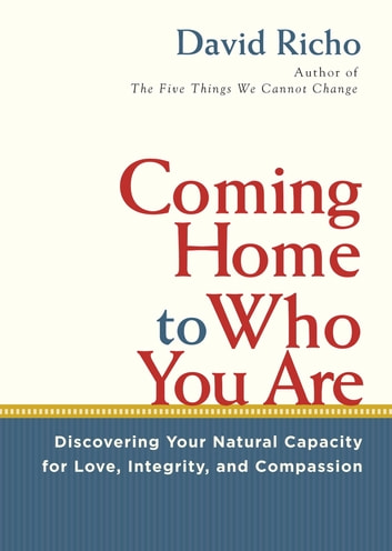 Coming Home to Who You Are - Discovering Your Natural Capacity for Love, Integrity, and Compassion ebook by David Richo