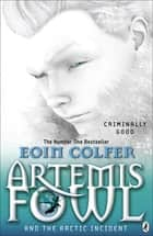 Artemis Fowl and The Arctic Incident - The Arctic Incident ekitaplar by Eoin Colfer
