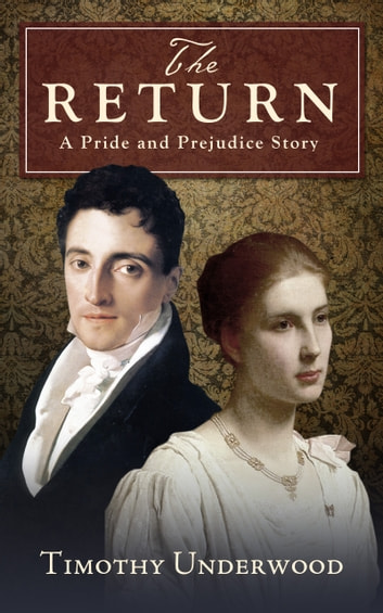 The Return - A Pride and Prejudice Story ebook by Timothy Underwood