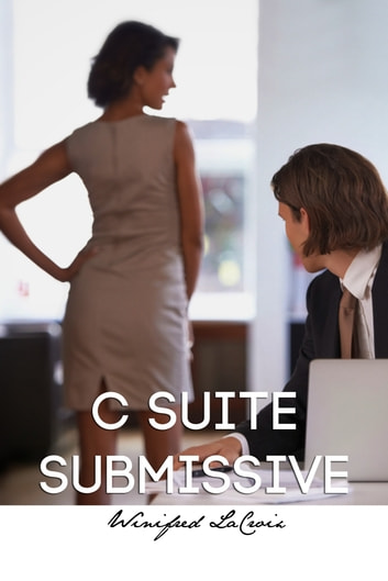 C Suite Submissive Part 1: A Natural (Workplace BDSM) ebook by Winifred LaCroix