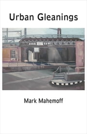 Urban Gleanings ebook by Mark Mahemoff