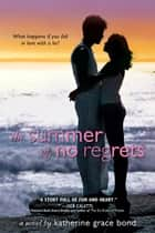 The Summer of No Regrets ebook by Katherine Grace Bond