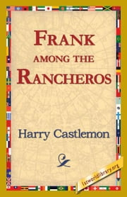 Frank Among The Rancheros ebook by Castlemon, Harry