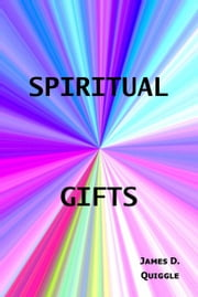Spiritual Gifts ebook by James D. Quiggle