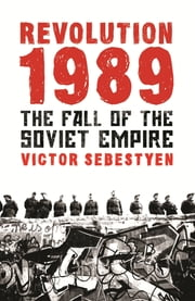 Revolution 1989 - The Fall of the Soviet Empire eBook by Victor Sebestyen
