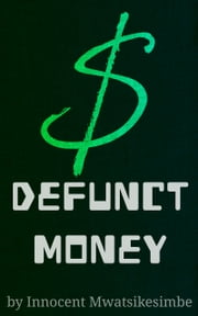 Defunct Money - A Memoir of When Money Stopped Working ebook by Innocent Mwatsikesimbe