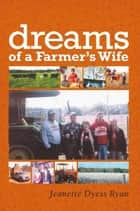 Dreams of a Farmer's Wife ebook by Jeanette Dyess Ryan