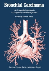 Bronchial Carcinoma - An Integrated Approach to Diagnosis and Management ebook by