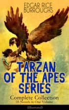 TARZAN OF THE APES SERIES - Complete Collection: 25 Novels in One Volume (Illustrated) - The Return of Tarzan, The Beasts of Tarzan, The Son of Tarzan, Tarzan and the Jewels of Opar, Jungle Tales of Tarzan, Tarzan the Untamed, Tarzan and the Golden Lion, Tarzan the Terrible and many more ebook by Edgar Rice Burroughs, J. Allen St. John, Frank R. Paul,...