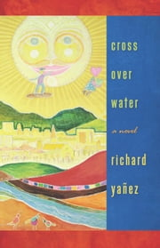 Cross Over Water ebook by Richard Yanez