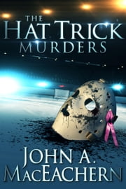 The Hat Trick Murders e-bog by John A. MacEachern