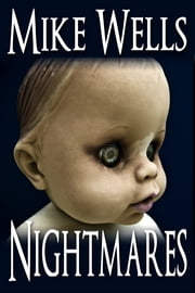 Nightmares - Two Terrifying Best Selling Thrillers for the Price of One ebook by Mike Wells