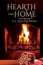Hearth and Home ebook by E.T. Malinowski