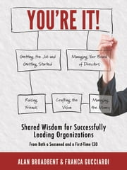 You're It! - Shared Wisdom for Successfully Leading Organizations from Both a Seasoned and a First-Time CEO ebook by Alan Broadbent,Franca Gucciardi