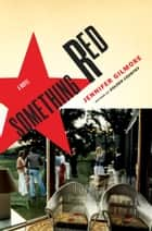 Something Red - A Novel ebook by Jennifer Gilmore
