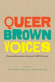 Queer Brown Voices - Personal Narratives of Latina/o LGBT Activism ebook by Uriel Quesada,Letitia Gomez,Salvador Vidal-Ortiz