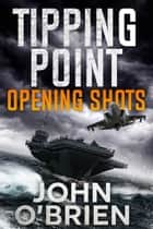 Tipping Point: Opening Shots ebook by John O'Brien