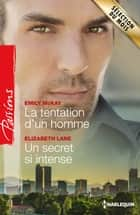 La tentation d'un homme - Un secret si intense ebook by Emily McKay, Elizabeth Lane