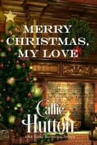 Merry Christmas, My Love ebook by Callie Hutton